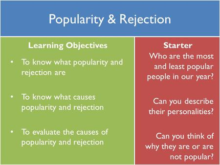 Learning ObjectivesStarter Popularity & Rejection To know what popularity and rejection are To know what causes popularity and rejection To evaluate the.
