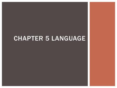 CHAPTER 5 LANGUAGE.  Language: A system of communication through speech  Literary Tradition: a system of written communication  Common in many languages.