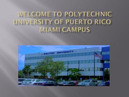  Puerto Rico  Miami  Orlando  Polytechnic University of Puerto Rico is a private, non-profit, coeducational institution founded in 1966.  National.