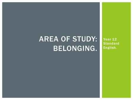 Year 12 Standard English. AREA OF STUDY: BELONGING.