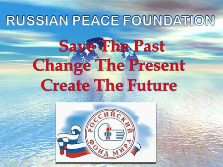  International public fund Russian Peace Foundation (RPF) is one of the oldest public charity organizations in Russia. It provides help and assistance.