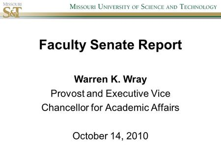Faculty Senate Report Warren K. Wray Provost and Executive Vice Chancellor for Academic Affairs October 14, 2010.