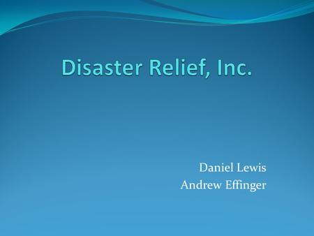 Daniel Lewis Andrew Effinger. Disaster Relief It is good that corporations are more eager to help during disasters. This article shows how much more helpful.