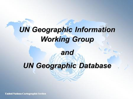 United Nations Cartographic Section UN Geographic Information Working Group and UN Geographic Database.