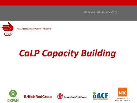 Bangkok, 28 January 2015 CaLP Capacity Building. In this presentation: Capacity building in the context of CaLP's work Capacity-building strategies and.