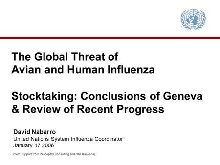 The Global Threat of Avian and Human Influenza Stocktaking: Conclusions of Geneva & Review of Recent Progress David Nabarro United Nations System Influenza.