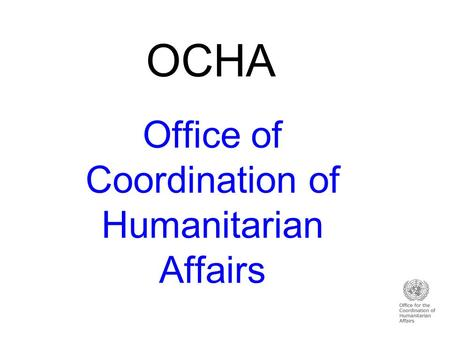 OCHA Office of Coordination of Humanitarian Affairs.