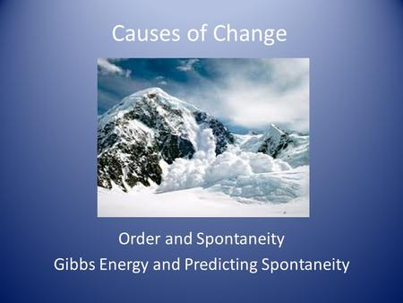 Causes of Change Order and Spontaneity Gibbs Energy and Predicting Spontaneity.