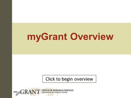 MyGrant Overview Click to begin overview. In the beginning… In 2004, the Kuali Consortium was formed to create the Kuali Financial System, an open source.