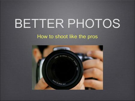 BETTER PHOTOS How to shoot like the pros. C.T. Henry Photographer + Instructor.