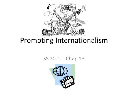 Promoting Internationalism SS 20-1 – Chap 13. Issues for Discussion In what ways can organizations promote internationalism? How can the work of organizations.