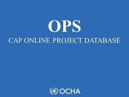 OPS CAP ONLINE PROJECT DATABASE. ONLINE PROJECT SYSTEM (OPS) The OPS allows CAP partners to edit, manage, submit and revise their projects online, as.