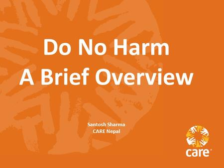 Do No Harm A Brief Overview Santosh Sharma CARE Nepal.
