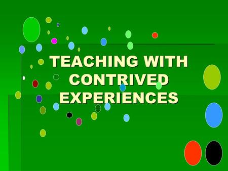 TEACHING WITH CONTRIVED EXPERIENCES