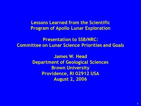 1 Lessons Learned from the Scientific Program of Apollo Lunar Exploration Presentation to SSB/NRC: Committee on Lunar Science Priorities and Goals James.
