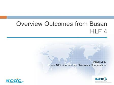 Overview Outcomes from Busan HLF 4 Faye Lee, Korea NGO Council for Overseas Cooperation.