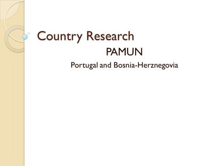 Country Research PAMUN Portugal and Bosnia-Herznegovia.