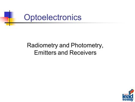 Optoelectronics Radiometry and Photometry, Emitters and Receivers.