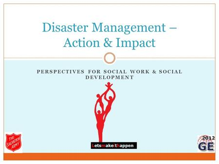 PERSPECTIVES FOR SOCIAL WORK & SOCIAL DEVELOPMENT <strong>Disaster</strong> <strong>Management</strong> – Action & Impact.