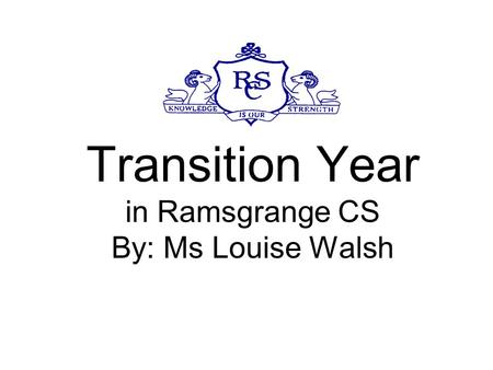 Transition Year in Ramsgrange CS By: Ms Louise Walsh.