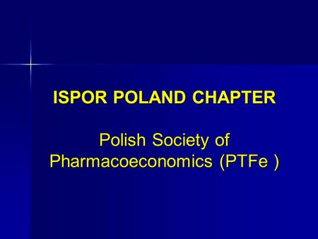 ISPOR POLAND CHAPTER Polish Society of Pharmacoeconomics (PTFe )