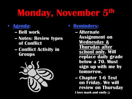 Monday, November 5 th Agenda: –Bell work –Notes: Review types of Conflict –Conflict Activity in Groups Reminders: –Alternate Assignment on Wednesday &