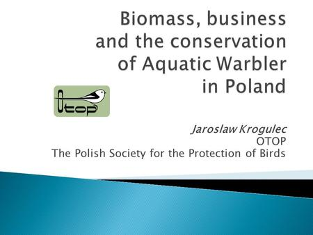 Jaroslaw Krogulec OTOP The Polish Society for the Protection of Birds.