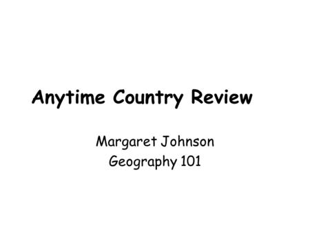 Anytime Country Review Margaret Johnson Geography 101.