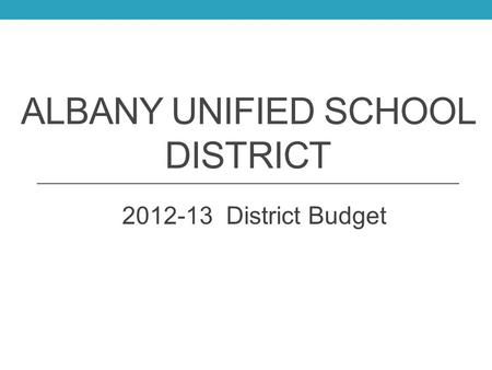 ALBANY UNIFIED SCHOOL DISTRICT 2012-13 District Budget.