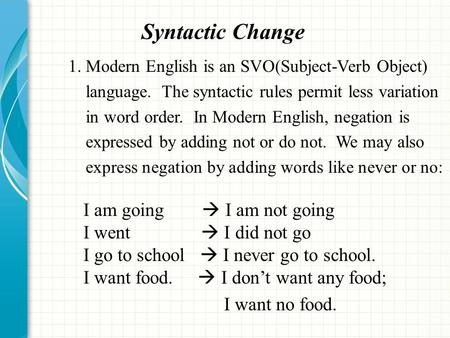 Syntactic Change 1. Modern English is an SVO(Subject-Verb Object)