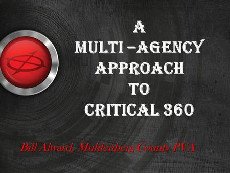 A multi –agency approach to critical 360 Bill Alward, Muhlenberg County PVA.