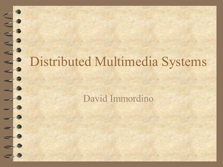 Distributed Multimedia Systems David Immordino. Introduction 4 A multimedia application is a real-time system responsible for the delivering and receiving.