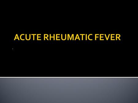 ..  Rheumatic fever (RF) is an acute, immunologically mediated, multisystem inflammatory disease that occurs a few weeks following an episode of group.