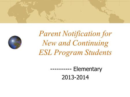 Parent Notification for New and Continuing ESL Program Students ---------- Elementary 2013-2014.