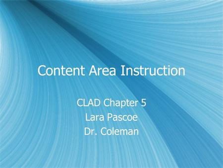 Content Area Instruction CLAD Chapter 5 Lara Pascoe Dr. Coleman CLAD Chapter 5 Lara Pascoe Dr. Coleman.