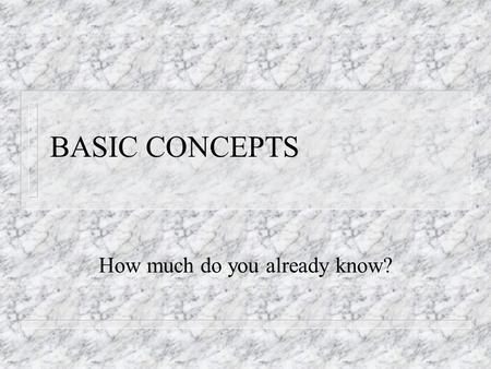 BASIC CONCEPTS How much do you already know?. ????QUESTIONS??? n MATTER n Occupies_____________ n is a material substance n Has________and shape n Building.