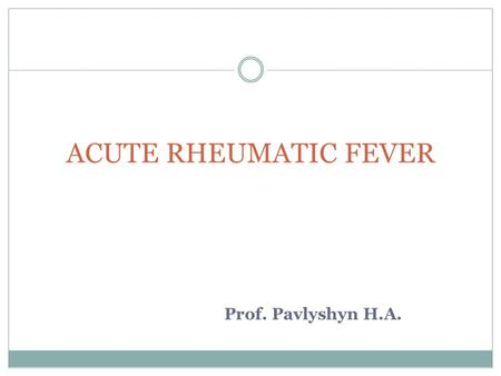 Prof. Pavlyshyn H.A. ACUTE RHEUMATIC FEVER. DEFINITION Rheumatic fever is an inflammatory process which can involve the joints, heart, skin and brain.