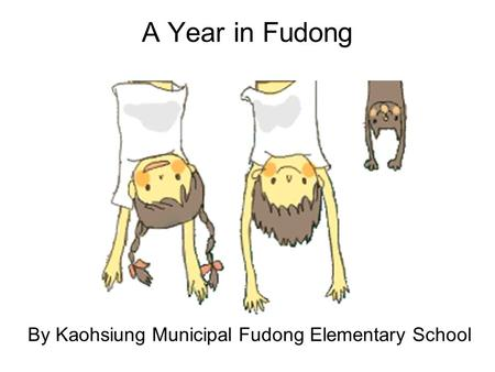 A Year in Fudong By Kaohsiung Municipal Fudong Elementary School.