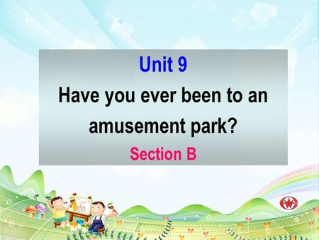 Unit 9 Have you ever been to an amusement park? Section B.