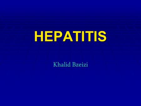 HEPATITIS Khalid Bzeizi. What Is Hepatitis?  The word hepatitis means inflammation of the liver. Toxins, certain drugs, some diseases, heavy alcohol.
