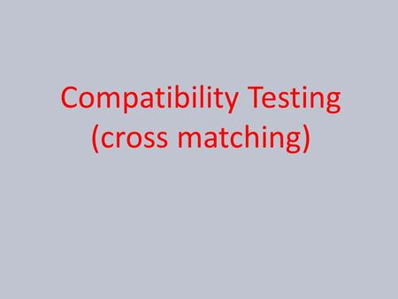 Compatibility Testing (cross matching). Compatibility testing Purpose  Selection of safest blood components for transfusion  With acceptable donor's.