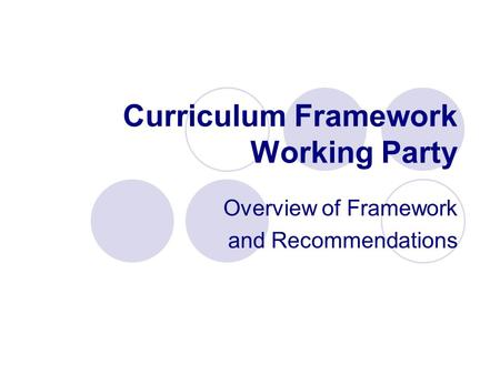 Curriculum Framework Working Party Overview of Framework and Recommendations.