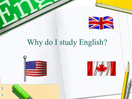 Why do I study English?.