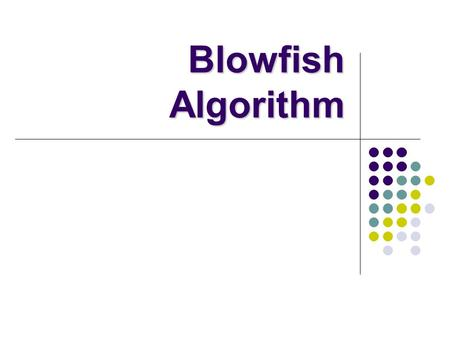 Blowfish Algorithm. The Blowfish Encryption Algorithm Blowfish is a keyed, symmetric block cipher, designed in 1993 by Bruce Schneier and included in.