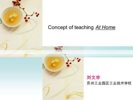 Concept of teaching At Home 刘文珍 苏州工业园区工业技术学校. CONTENTS I Analysis on the teaching material II Teaching approaches and methods III Instructions on learning.