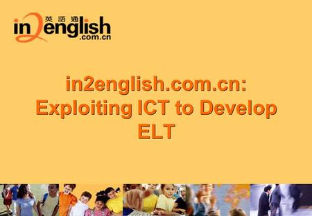 in2english.com.cn: Exploiting ICT to Develop ELT.