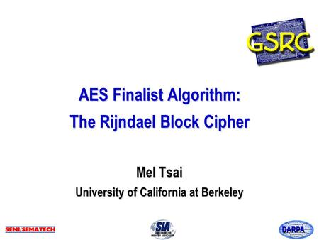 DARPA AES Finalist Algorithm: The Rijndael Block Cipher Mel Tsai University of California at Berkeley.