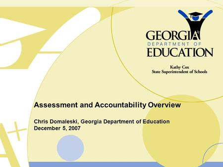 Assessment and Accountability Overview Chris Domaleski, Georgia Department of Education December 5, 2007.
