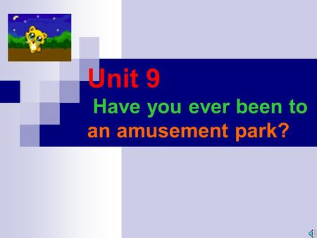 Unit 9 Have you ever been to an amusement park? Places of interest amusement park aquarium water park zoo space museum.