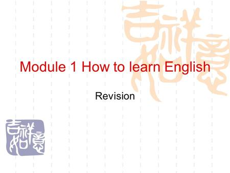 Module 1 How to learn English Revision. Can you give advice?  1. My listening isn't good.  2. I can't speak English well.  3. I'm poor at writing.